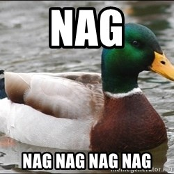 Actual Advice Mallard 1 - NAG NAG NAG NAG NAG
