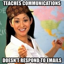 Scumbag Teacher 2 - teaches communications doesn't respond to emails