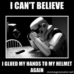 Sad Trooper - I CAN'T BELIEVE I GLUED MY HANDS TO MY HELMET AGAIN