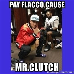 PAY FLACCO - PAY FLACCO CAUSE MR.CLUTCH