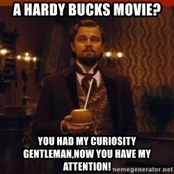 you had my curiosity dicaprio - A HARDY BUCKS MOVIE? YOU HAD MY CURIOSITY GENTLEMAN,NOW YOU HAVE MY ATTENTION!