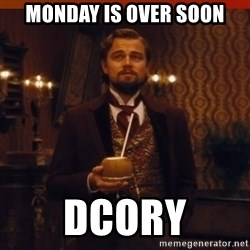 you had my curiosity dicaprio - MondAy is over soon DCory