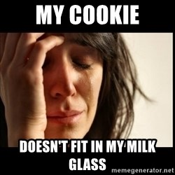 First World Problems - my cookie doesn't fit in my milk glass