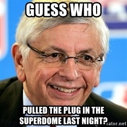 David Stern - guess who pulled the plug in the superdome last night?
