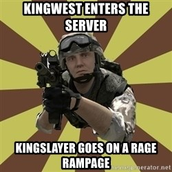 Arma 2 soldier - kingwest enters the server Kingslayer goes on a rage rampage
