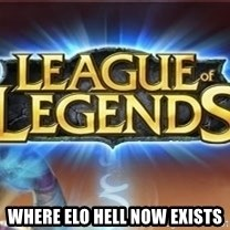 League of legends -  Where Elo Hell now exists
