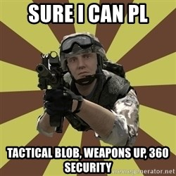 Arma 2 soldier - Sure i can Pl TACTICAL BLOB, weapons up, 360 security