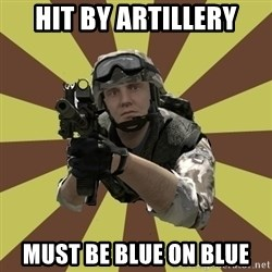 Arma 2 soldier - HIT BY ARTILLERY MUST BE BLUE ON BLUE