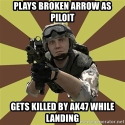 Arma 2 soldier - PLAYS BROKEN ARROW AS PILOIT gets killed by ak47 while landing