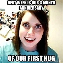 Overly Attached Girlfriend 2 - next week is our 3 month anniversary of our first hug