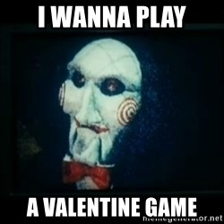 SAW - I wanna play a game - I wanna play a valentine game