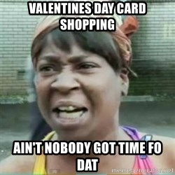Sweet Brown Meme - Valentines day card shopping ain't nobody got time fo dat