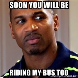 Stevie j - Soon you will be riding my bus too