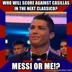 CR177 - Who will score against Casillas in the next classico? Messi or me!?