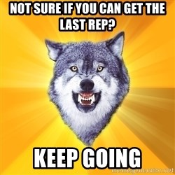 Courage Wolf - not sure if you can get the last rep? keep going