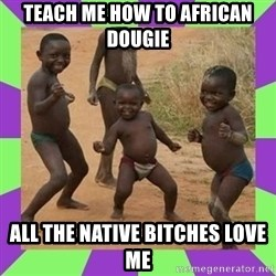 african kids dancing - Teach me how to african dougie all the native bitches love me
