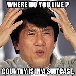 Jackie Chan - Where do you live ? Country is in a suitcase.