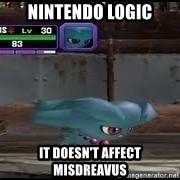 MISDREAVUS - nintendo logic It doesn't affect Misdreavus