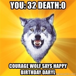Courage Wolf - you: 32 death:0 courage wolf says happy birthday daryl