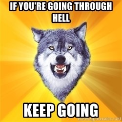Courage Wolf - IF You're Going Through Hell Keep Going
