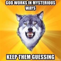 Courage Wolf - god works in mysterious ways keep them guessing