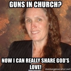 Westboro Baptist Church Lady - Guns in Church? Now I can really share god's love!