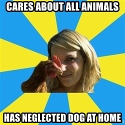 Animal Activist Annie - Cares about all animals HaS negLeCted doG at hOme