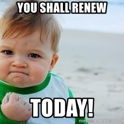 fist pump baby - You shall renew Today!