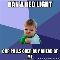 Success Kid - Ran a red light Cop pulls over guy ahead of me