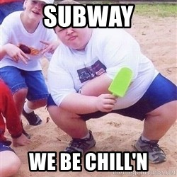 American Fat Kid - Subway We be chill'n