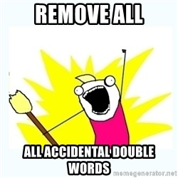 All the things - REmove All ALL Accidental DoublE WORDS