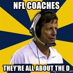 Idiot Football Coach - NFL coaches they're all about the D