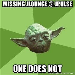 Advice Yoda Gives - Missing jlounge @ jpulse one does not