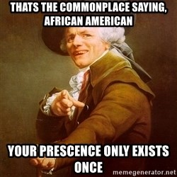 Joseph Ducreux - Thats the commonplace saying, african american your prescence only exists once