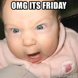 Angry baby - OMG Its Friday