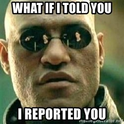 What If I Told You - What if i told you i reported you