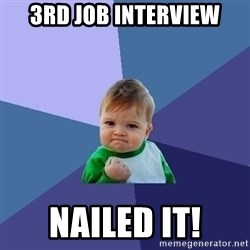 Success Kid - 3rd job interview nailed it!