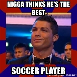 CR177 - NIGGA THINKS HE'S THE BEST  SOCCER PLAYER