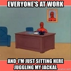 Masturbating Spider-Man - Everyone's at work And  i'm just sitting here juggling my jackal