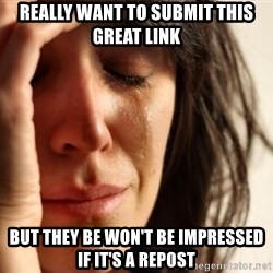 First World Problems - really want to submit this great link but they be won't be impressed if it's a repost