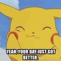 uber happy pikachu -   Yeah, YOUR DAY JUST GOT BETTER.