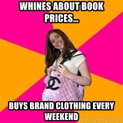 Unknowledgable Fashionista - Whines about book prices... Buys brand clothing every weekend