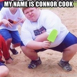 American Fat Kid - my name is connor cook