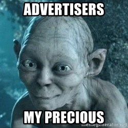 Gollum precious - Advertisers my precious