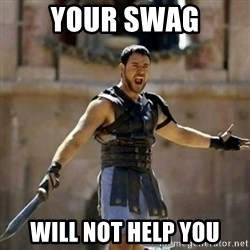 GLADIATOR - your swag will not help you