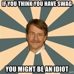 Jeff Foxworthy - If you think you have swag you might be an idiot