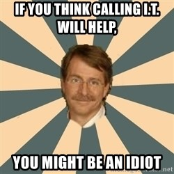 Jeff Foxworthy - If you think calling I.T. will help,  You might be an idiot