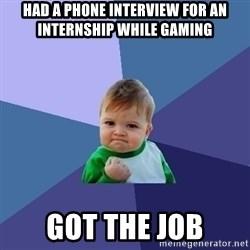 Success Kid - had a phone interview for an internship while gaming got the job