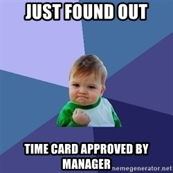 Success Kid - just found out time card approved by manager