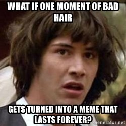 Conspiracy Keanu - What if one moment of bad hair gets turned into a meme that lasts forever?